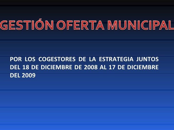 POR LOS COGESTORES DE LA ESTRATEGIA JUNTOS DEL 18 DE DICIEMBRE DE 2008 AL 17 DE DICIEMBRE DEL 2009