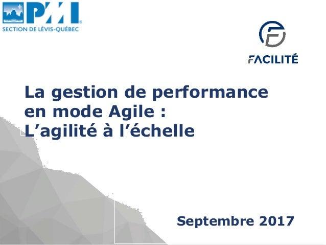 La gestion de performance en mode Agile : L'agilité à l'échelle Septembre 2017