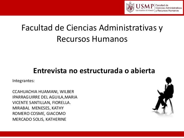 Facultad de Ciencias Administrativas y Recursos Humanos  Entrevista no estructurada o abierta Integrantes: CCAHUACHIA HUAM...