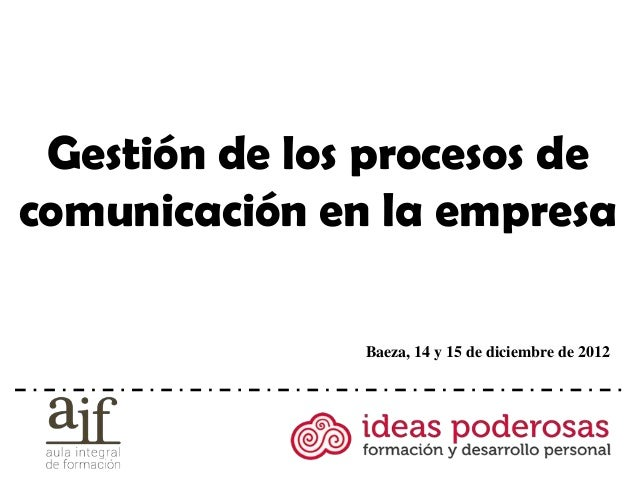 Gestión de los procesos decomunicación en la empresa               Baeza, 14 y 15 de diciembre de 2012