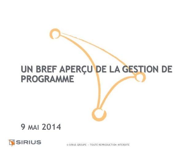 UN BREF APERÇU DE LA GESTION DE  PROGRAMME  © SIRIUS GROUPE — TOUTE REPRODUCTION INTERDITE  9 MAI 2014