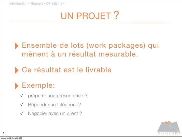 Introduction - Rappels - Définitions -                                             UN PROJET ?              ‣ Ensemble de l...