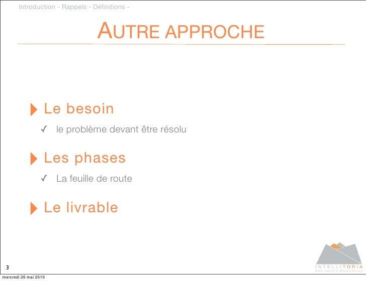 Introduction - Rappels - Définitions -                                     AUTRE APPROCHE              ‣ Le besoin         ...