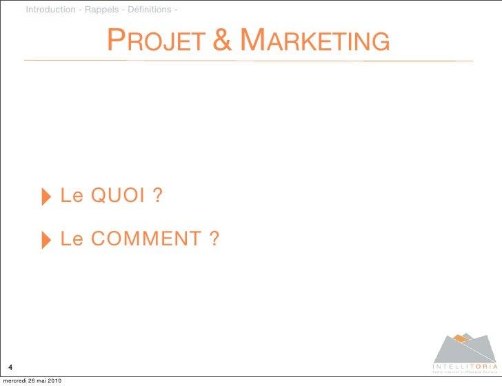 Introduction - Rappels - Définitions -                              PROJET & MARKETING                ‣ Le QUOI ?          ...
