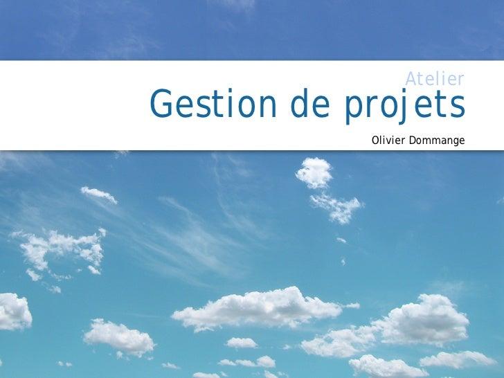 AtelierGestion de projets            Olivier Dommange