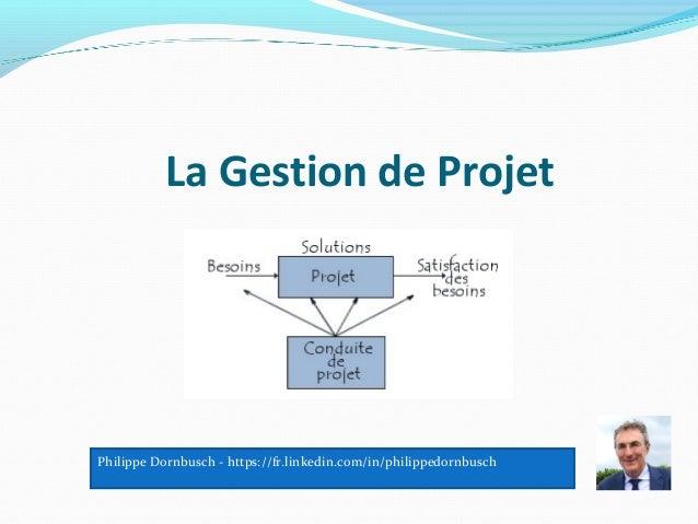 La Gestion de Projet Philippe Dornbusch - https://fr.linkedin.com/in/philippedornbusch