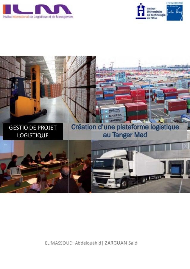 EL MASSOUDI Abdelouahid| ZARGUAN Said GESTIO DE PROJET LOGISTIQUE Création d'une plateforme logistique au Tanger Med EL MA...