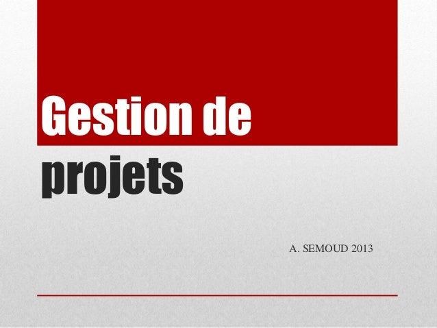 Gestion de projets A. SEMOUD 2013