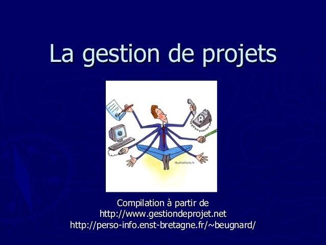 La gestion de projetsLa gestion de projets CompilationCompilation àà partir departir de http://http://www.gestiondeprojet....