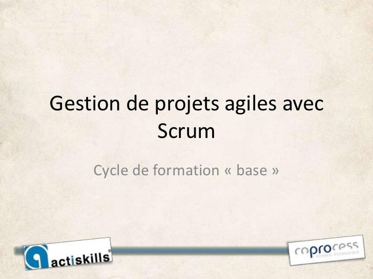 Gestion de projets agiles avec           Scrum    Cycle de formation « base »