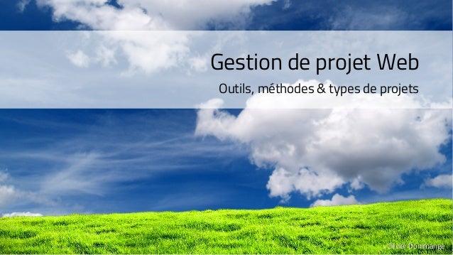 Gestion de projet Web Outils, méthodes & types de projets Olivier DommangeOlivier Dommange