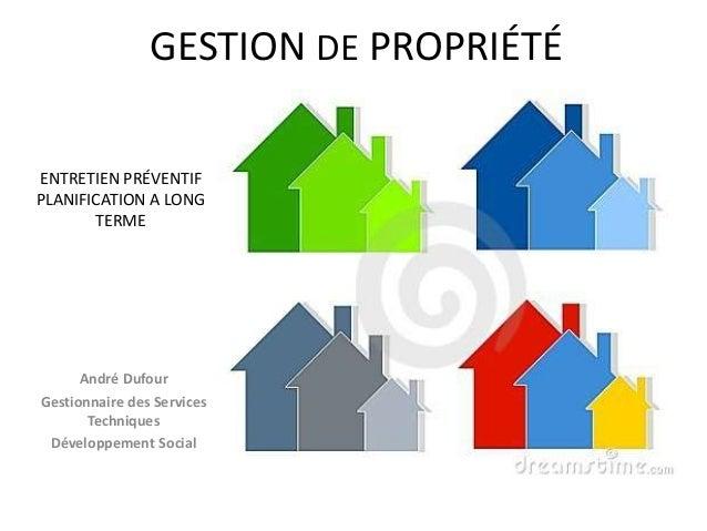 GESTION DE PROPRIÉTÉ André Dufour Gestionnaire des Services Techniques Développement Social ENTRETIEN PRÉVENTIF PLANIFICAT...