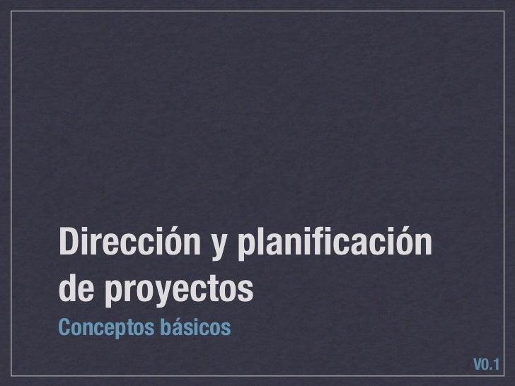Dirección y planificación de proyectos Conceptos básicos                            V0.1