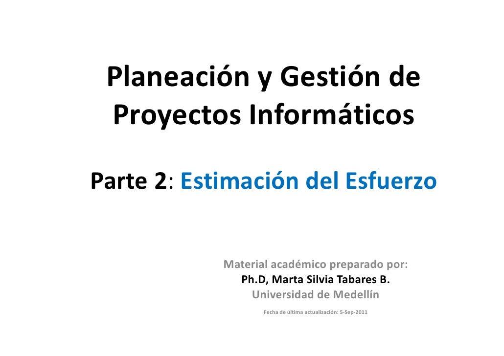 Planeación y Gestión de Proyectos InformáticosParte 2: Estimación del Esfuerzo            Material académico preparado por...