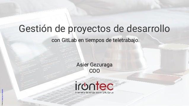 Gestión de proyectos de desarrollo con GitLab en tiempos de teletrabajo. PhotobyGoranIvosonUnsplash Asier Gezuraga COO