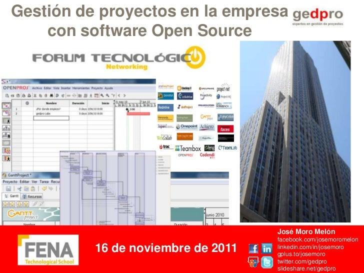 Gestión de proyectos en la empresa    con software Open Source                                    José Moro Melón         ...