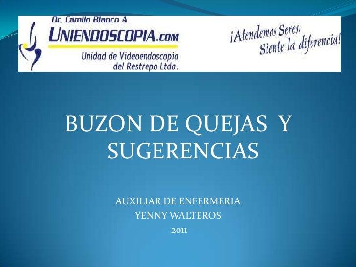 BUZON DE QUEJAS  Y SUGERENCIAS<br />AUXILIAR DE ENFERMERIA<br />YENNY WALTEROS<br />2011<br />