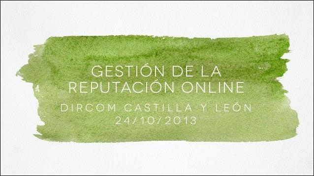 GESTIÓN DE LA REPUTACIÓN ONLINE DIRCOM CASTILLA Y LEÓN 24/10/2013