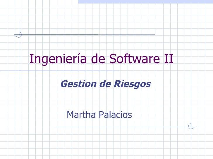 Ingeniería de Software II Gestion de Riesgos Martha Palacios