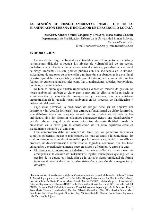 1 LA GESTIÓN DE RIESGO AMBIENTAL COMO EJE DE LA PLANIFICACIÓN URBANA E INDICADOR DE DESARROLLO LOCAL1 . Msc.Urb. Sandra Or...