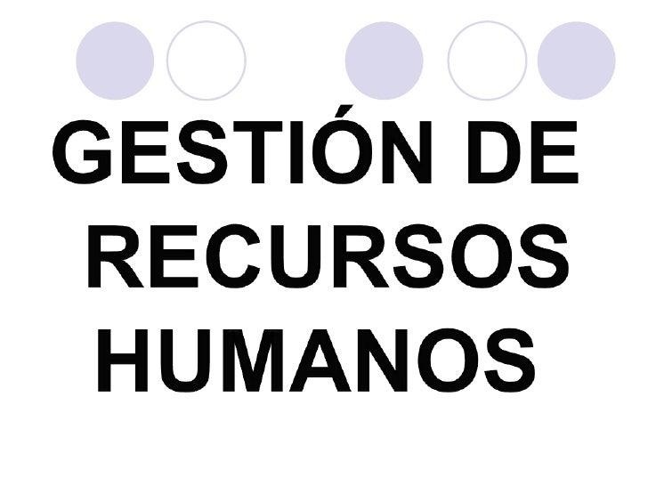 GESTIÓN DE<br /> RECURSOS HUMANOS<br />
