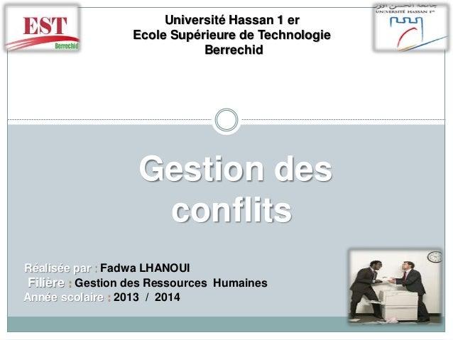 Université Hassan 1 er  Ecole Supérieure de Technologie  Berrechid  Gestion des  conflits  Réalisée par : Fadwa LHANOUI  F...