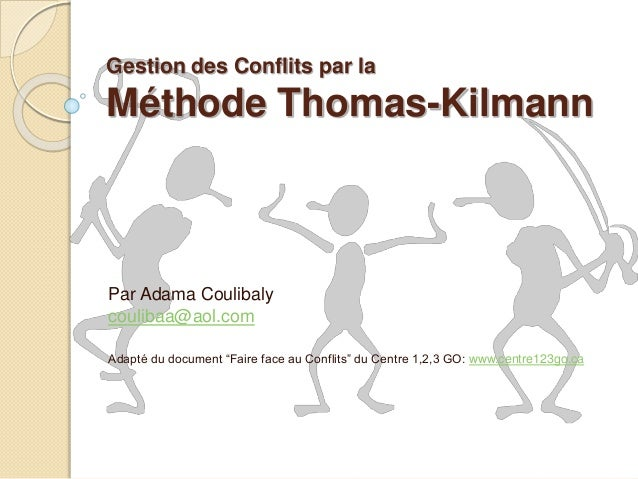 "Gestion des Conflits par la Méthode Thomas-Kilmann Par Adama Coulibaly coulibaa@aol.com Adapté du document ""Faire face au ..."