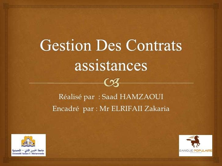 Gestion Des Contrats assistances<br />Réalisé par  : Saad HAMZAOUI<br />Encadré  par : Mr ELRIFAII Zakaria<br />