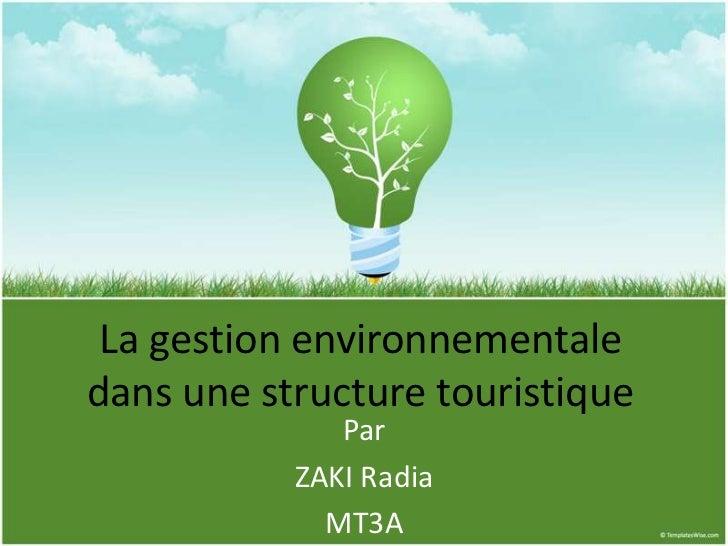 La gestion environnementaledans une structure touristique              Par           ZAKI Radia             MT3A