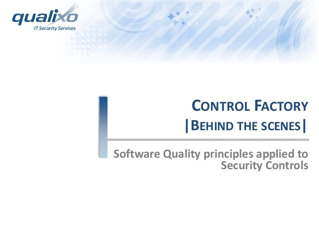 IT Security Services CONTROL FACTORY |BEHIND THE SCENES| Software Quality principles applied to Security Controls