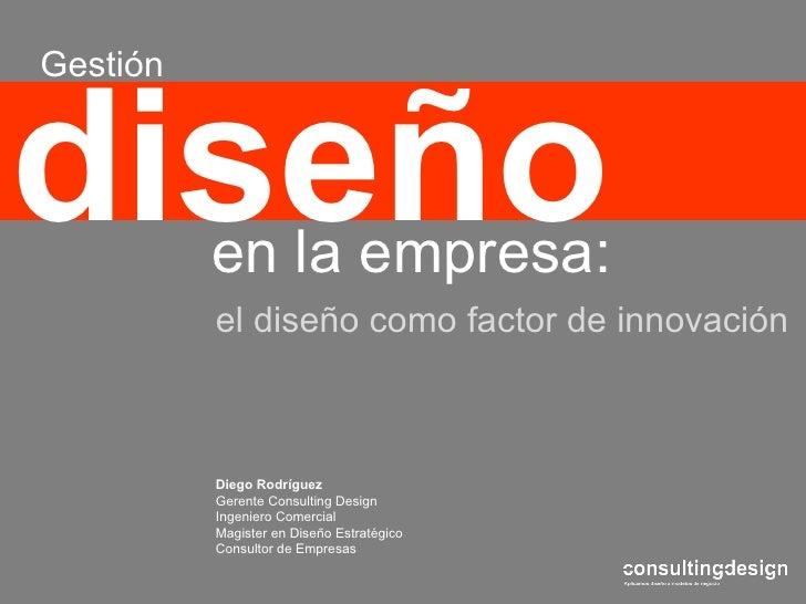 Diego Rodríguez Gerente  Consulting Design Ingeniero Comercial Magister en Diseño Estratégico Consultor de Empresas diseño...