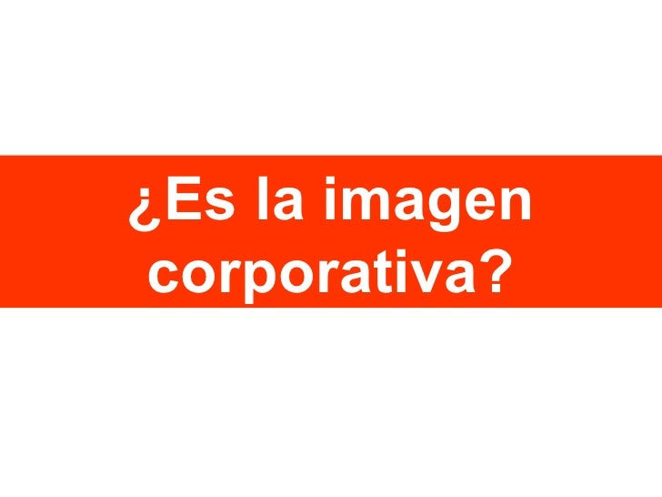 ¿Es la imagen corporativa?