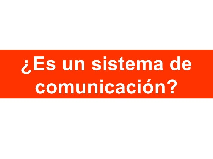 ¿Es un sistema de comunicación?