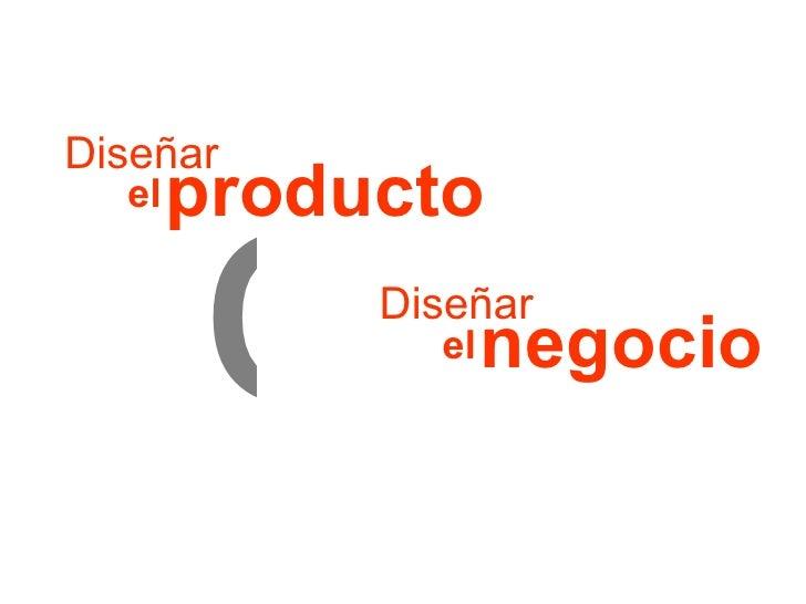 Diseñar producto el Diseñar negocio el o
