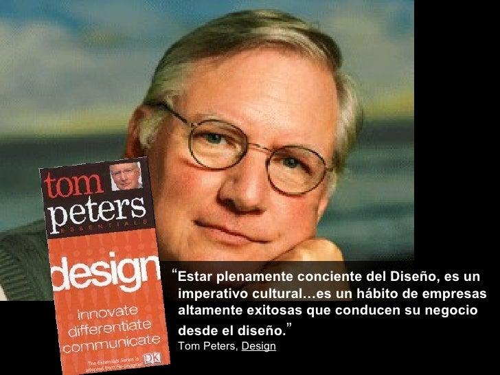 """"""" Estar plenamente conciente del Diseño, es un imperativo cultural…es un hábito de empresas altamente exitosas que conduce..."""