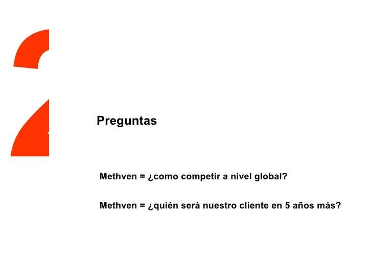 Methven = ¿como competir a nivel global? Methven = ¿quién será nuestro cliente en 5 años más? 2 Preguntas