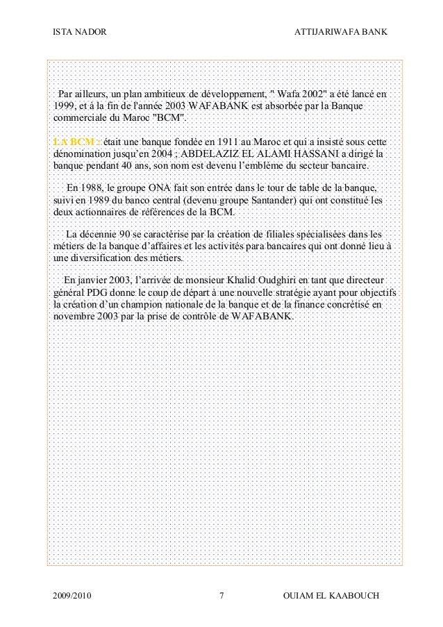 "ISTA NADOR ATTIJARIWAFA BANK 2009/2010 OUIAM EL KAABOUCH7 Par ailleurs, un plan ambitieux de développement, "" Wafa 2002"" a..."