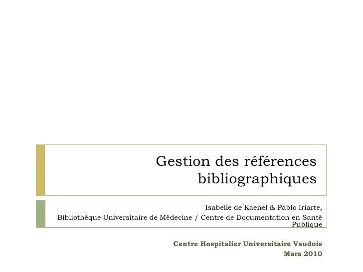 Gestion des références bibliographiques<br />Isabelle de Kaenel & Pablo Iriarte, BiUM/CDSP – CHUV<br />Mars 2010<br />