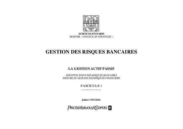 SCIENCES PO PARIS MASTER « FINANCE ET STRATEGIE » GESTION DES RISQUES BANCAIRES LA GESTION ACTIF PASSIF IDENTIFICATION DES...
