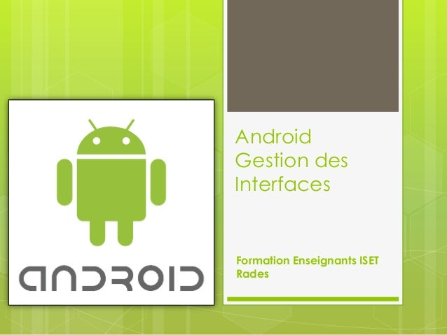 Android Gestion des Interfaces  Formation Enseignants ISET Rades