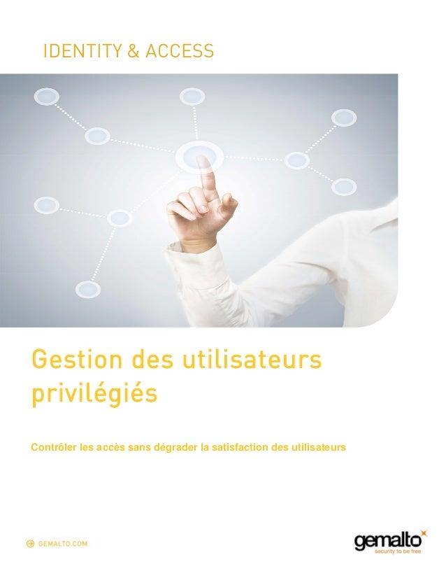 IDENTITY & ACCESS  Gestion des utilisateurs  privilégiés  Contrôler les accès sans dégrader la satisfaction des utilisateu...