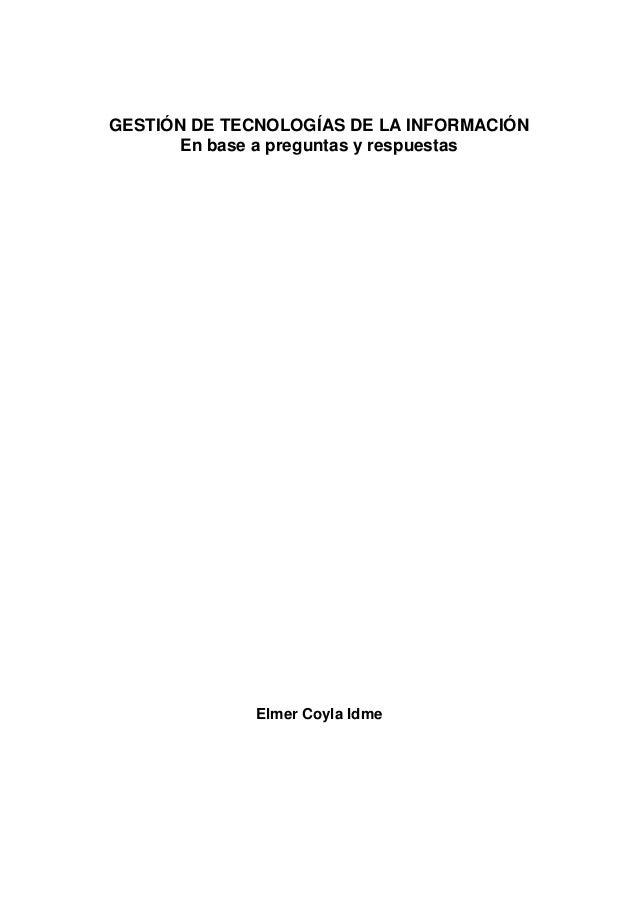 GESTIÓN DE TECNOLOGÍAS DE LA INFORMACIÓN En base a preguntas y respuestas Elmer Coyla Idme