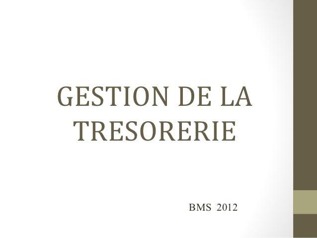 GESTION DE LA TRESORERIE        BMS 2012