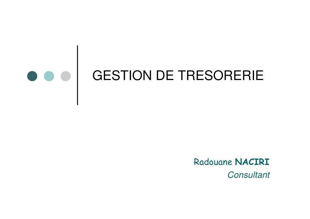 GESTION DE TRESORERIE            Radouane NACIRI                   Consultant