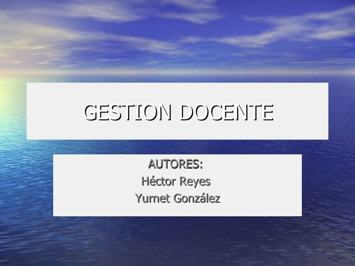GESTION DOCENTE AUTORES:  Héctor Reyes  Yurnet González