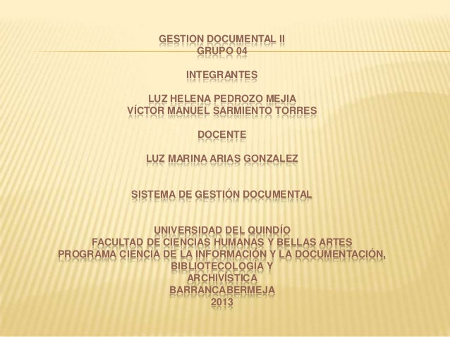 GESTION DOCUMENTAL II GRUPO 04 INTEGRANTES LUZ HELENA PEDROZO MEJIA VÍCTOR MANUEL SARMIENTO TORRES DOCENTE LUZ MARINA ARIA...