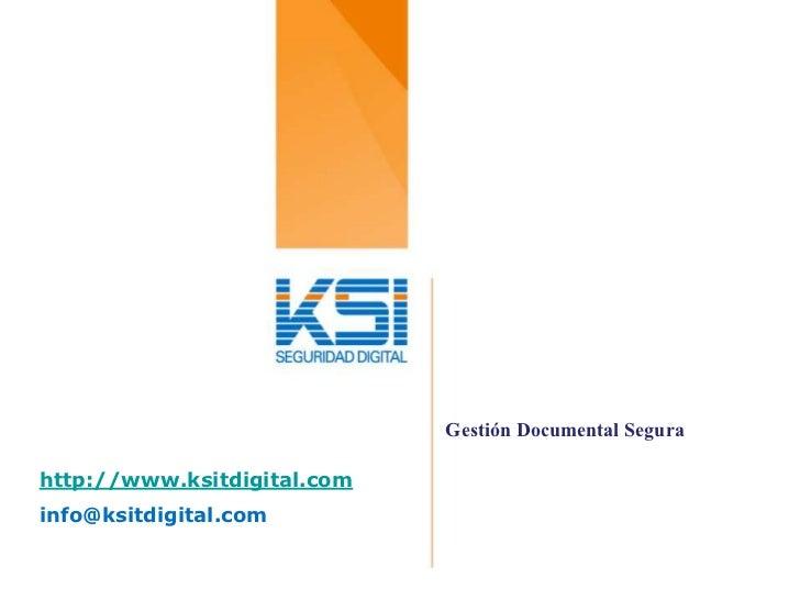 Gestión Documental Segurahttp://www.ksitdigital.cominfo@ksitdigital.com