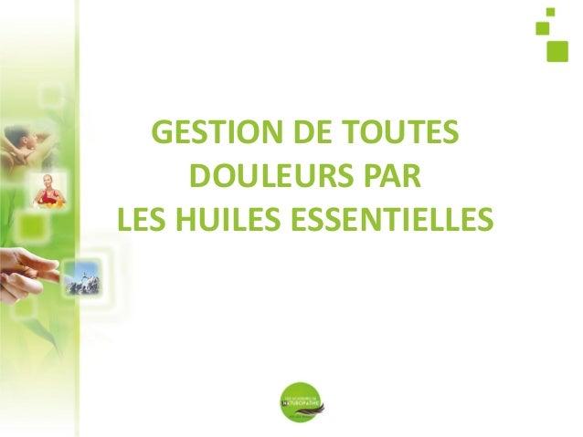 GESTION DE TOUTES DOULEURS PAR LES HUILES ESSENTIELLES