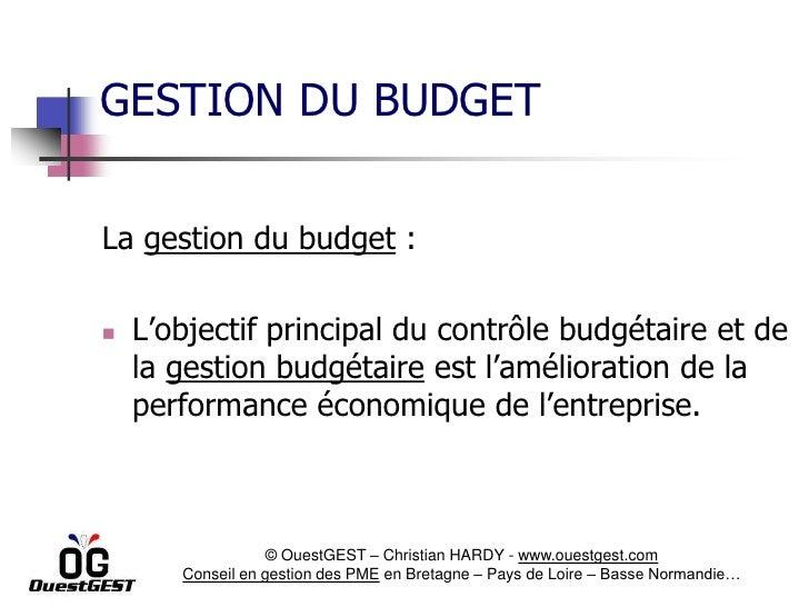 GESTION DU BUDGETLa gestion du budget :   L'objectif principal du contrôle budgétaire et de    la gestion budgétaire est ...