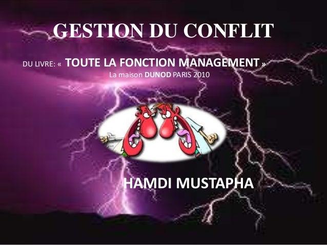 GESTION DU CONFLIT DU LIVRE: «  TOUTE LA FONCTION MANAGEMENT » La maison DUNOD PARIS 2010  HAMDI MUSTAPHA